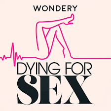 Wondery Introduces Dying for Sex